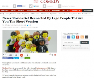 Huffington Post - Stories get reenacted by Lego People to Give the Short Version